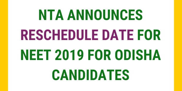 NTA ANNOUNCES RESCHEDULE DATE FOR NEET 2019 FOR ODISHA CANDIDATES