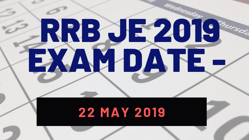 RRB JE 2019 CBT 1 Starts from 22 May