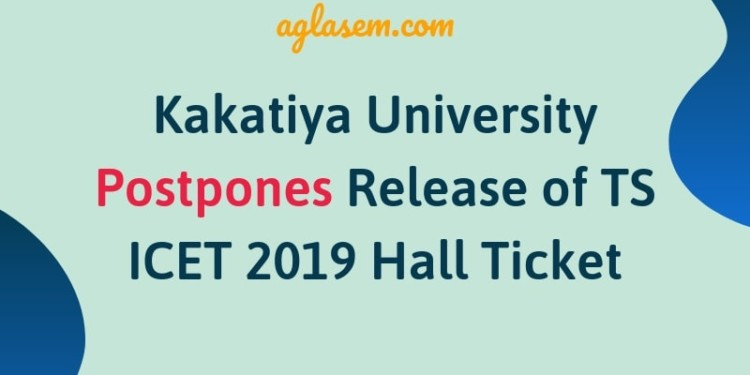 Kakatiya University Postpones TS ICET 2019 Hall TicketKakatiya University Postpones TS ICET 2019 Hall Ticket