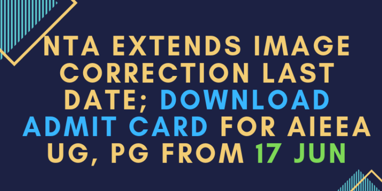 NTA-EXTENDS-IMAGE-CORRECTION-LAST-DATE-DOWNLOAD-ADMIT-CARD-FOR-AIEEA-UG-PG-FROM-17-JUN-aGLASEM