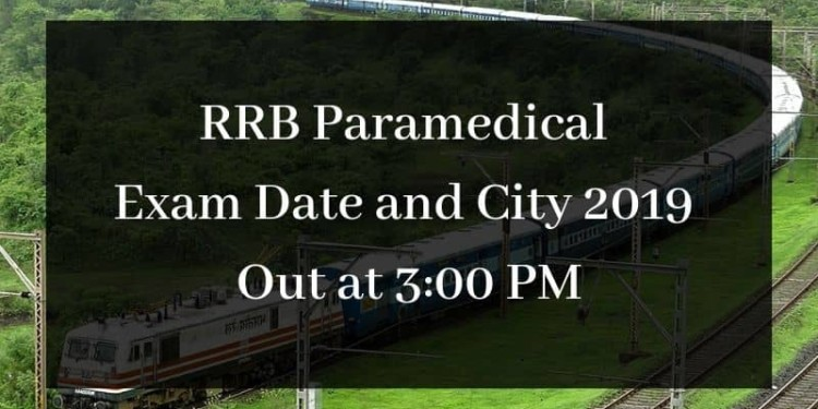 RRB Paramedical Exam Date and City out at 3 PM
