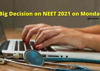 Big Decision on NEET 2021 on Monday