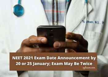 NEET 2021 Exam Date Announcement by 20 or 25 January; Exam May Be Twice