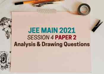 JEE Main 2021 Session 4 Paper 2 Analysis and Drawing Questions
